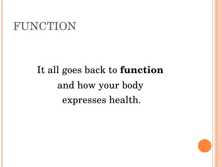 FUNCTION      Itallgoesbacktofunction        andhowyourbody         expresseshealth.