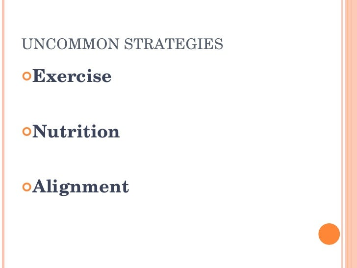 UNCOMMONSTRATEGIES  Exercise    Nutrition    Alignment