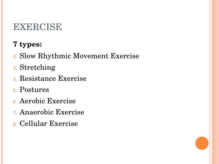 EXERCISE 7types: 2.   SlowRhythmicMovementExercise 3.   Stretching 4.   ResistanceExercise 5.   Postures 6.   Aerobic...