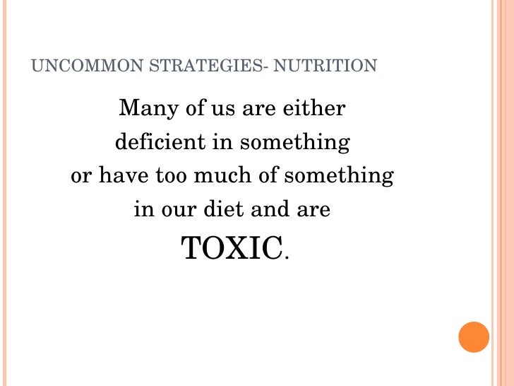 UNCOMMONSTRATEGIESNUTRITION         Manyofusareeither        deficientinsomething    orhavetoomuchofsometh...