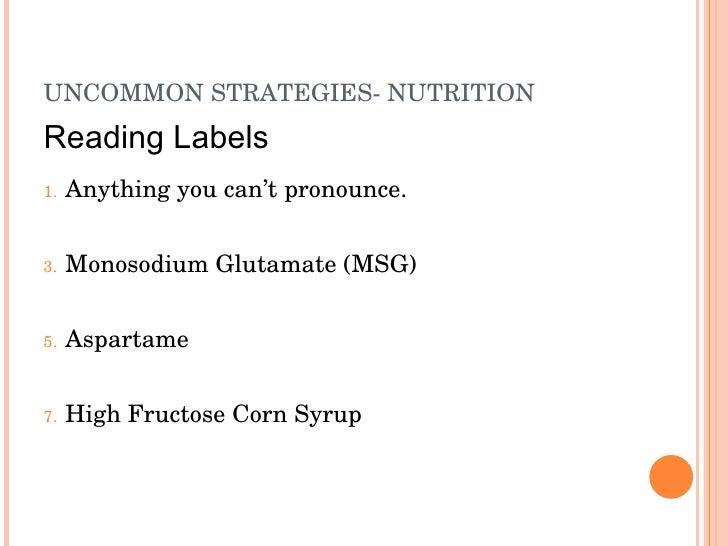 UNCOMMONSTRATEGIESNUTRITION Reading Labels 1.   Anythingyoucan'tpronounce.   3.   MonosodiumGlutamate(MSG)   5.   ...