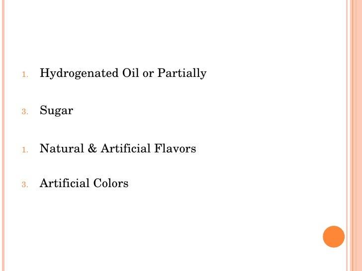 1.   HydrogenatedOilorPartially   3.   Sugar   1.   Natural&ArtificialFlavors  3.   ArtificialColors