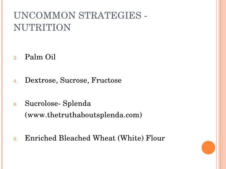 UNCOMMONSTRATEGIES NUTRITION   2.   PalmOil   4.   Dextrose,Sucrose,Fructose   6.   SucroloseSplenda      (www.th...