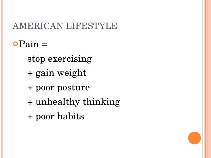 AMERICANLIFESTYLE  Pain=     stopexercising    +gainweight    +poorposture    +unhealthythinking    +poor...