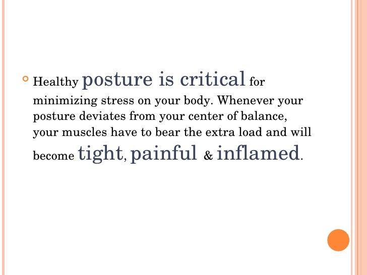    Healthy  postureiscritical         for     minimizingstressonyourbody.Wheneveryour     posturedeviatesfr...