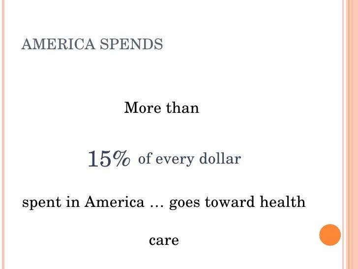 AMERICASPENDS                 Morethan           15%ofeverydollar spentinAmerica…goestowardhealth            ...