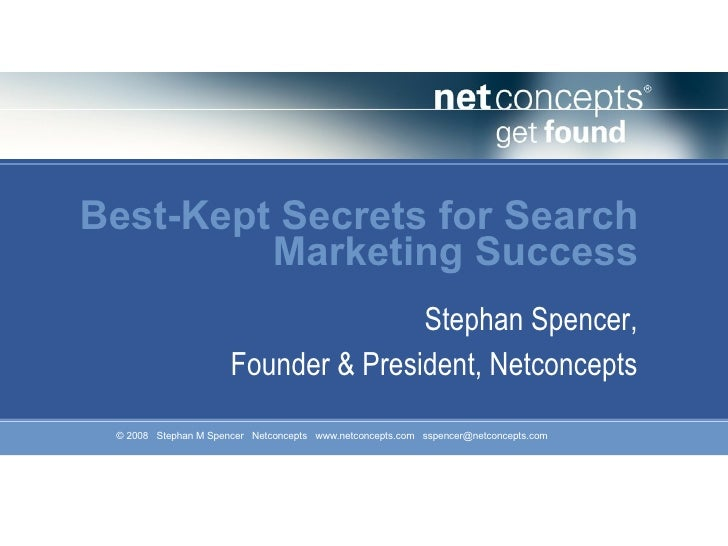 Best-Kept Secrets for Search Marketing Success Stephan Spencer, Founder & President, Netconcepts