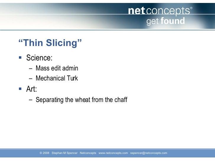 """"""" Thin Slicing"""" <ul><li>Science: </li></ul><ul><ul><li>Mass edit admin </li></ul></ul><ul><ul><li>Mechanical Turk </li></u..."""