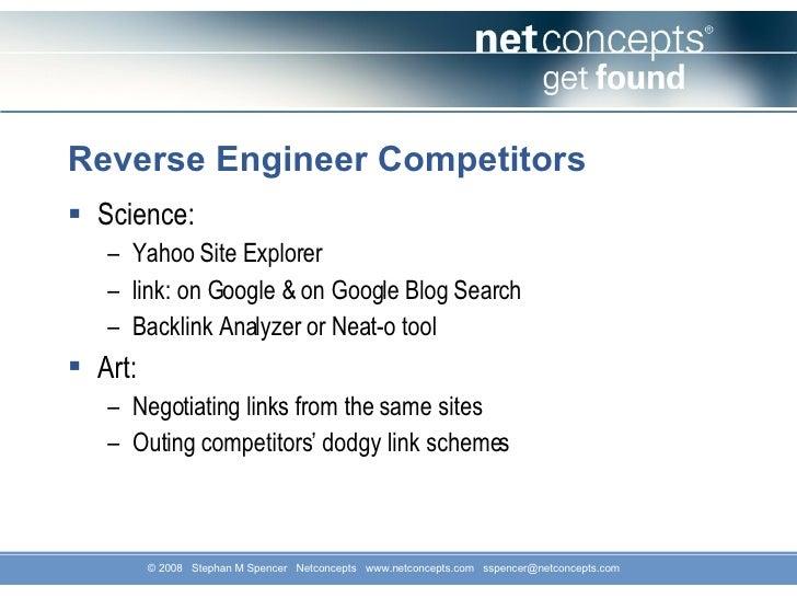 Reverse Engineer Competitors <ul><li>Science: </li></ul><ul><ul><li>Yahoo Site Explorer </li></ul></ul><ul><ul><li>link: o...