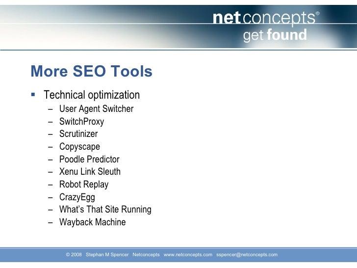 More SEO Tools <ul><li>Technical optimization  </li></ul><ul><ul><li>User Agent Switcher </li></ul></ul><ul><ul><li>Switch...