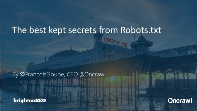 By @FrancoisGoube, CEO @Oncrawl The best kept secrets from Robots.txt
