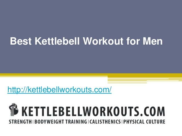 Best Kettlebell Workout For Men Kettlebellworkouts