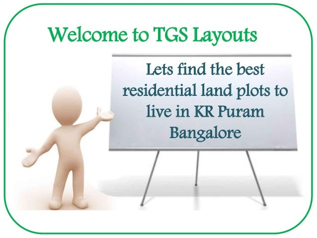 Welcome to TGS Layouts Lets find the best residential land plots to live in KR Puram Bangalore