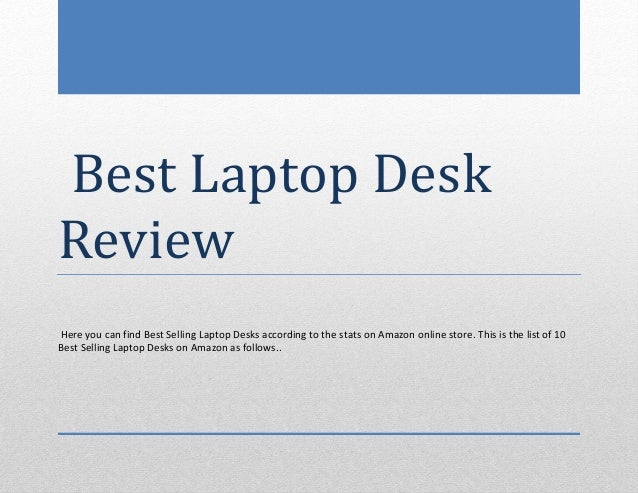 Best Laptop DeskReviewHere you can find Best Selling Laptop Desks according to the stats on Amazon online store. This is t...