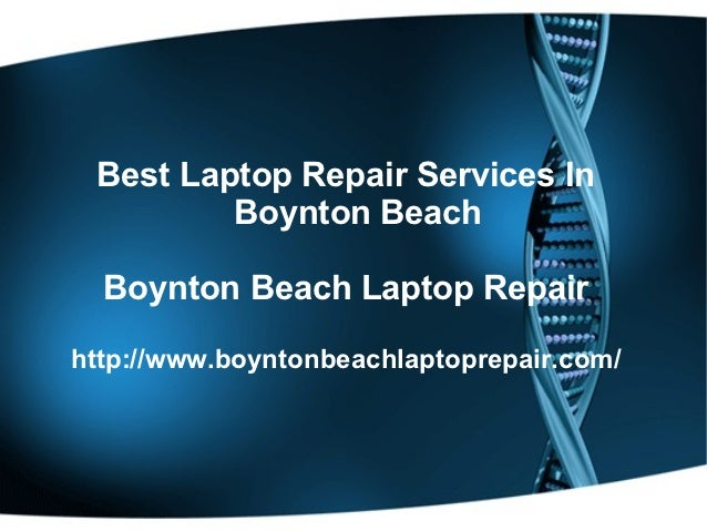 Best Laptop Repair Services In         Boynton Beach  Boynton Beach Laptop Repairhttp://www.boyntonbeachlaptoprepair.com/