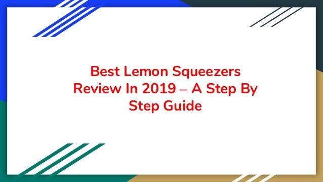 Best Lemon Squeezers Review In 2019 – A Step By Step Guide
