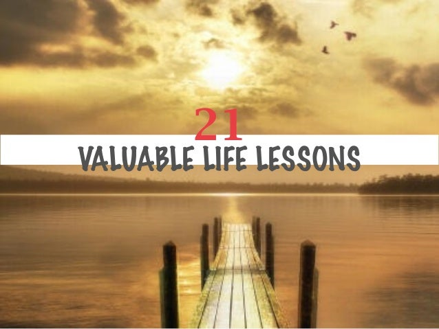 21 VALUABLE LIFE LESSONS