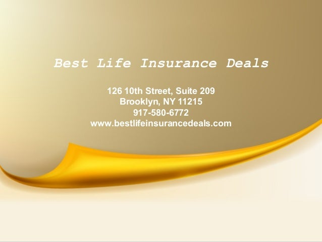 Best Life Insurance Deals 126 10th Street, Suite 209 Brooklyn, NY 11215 917-580-6772 www.bestlifeinsurancedeals.com