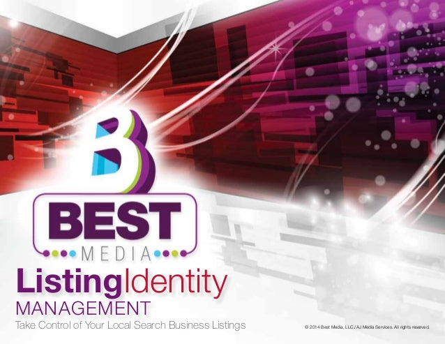 © 2014 Best Media, LLC./AJ Media Services. All rights reserved. ListingIdentity MANAGEMENT Take Control of Your Local Sear...