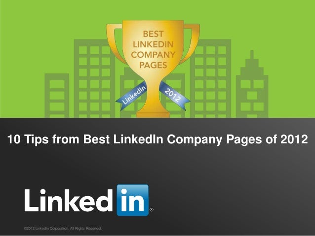 10 Tips from Best LinkedIn Company Pages of 2012  ©2012 LinkedIn Corporation. All Rights Reserved.