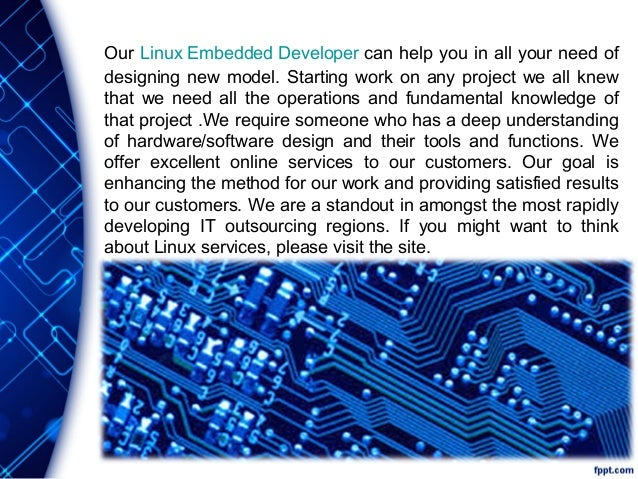 Our Linux Embedded Developer can help you in all your need of designing new model. Starting work on any project we all kne...