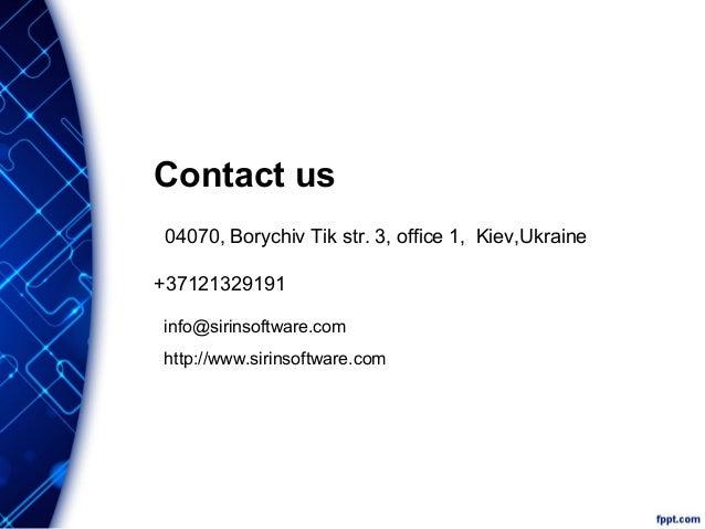 Contact us 04070, Borychiv Tik str. 3, office 1, Kiev,Ukraine +37121329191 info@sirinsoftware.com http://www.sirinsoftware...