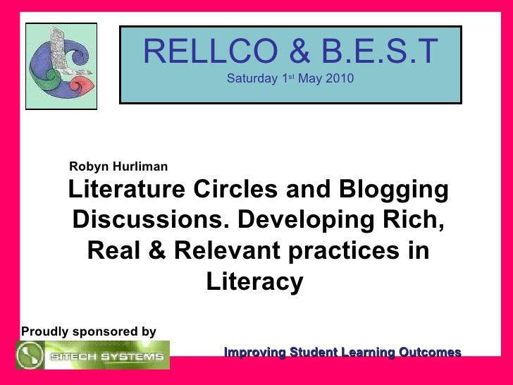 Proudly sponsored by RELLCO & B.E.S.T Saturday 1 st  May 2010 Literature Circles and Blogging Discussions. Developing Rich...