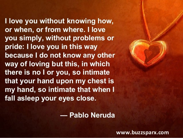 Beautiful Pablo Neruda Www.buzzsparx.com; 6.