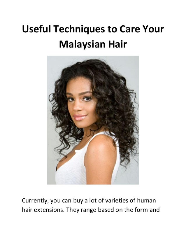 Useful Techniques to Care Your Malaysian Hair  Currently, you can buy a lot of varieties of human hair extensions. They ra...