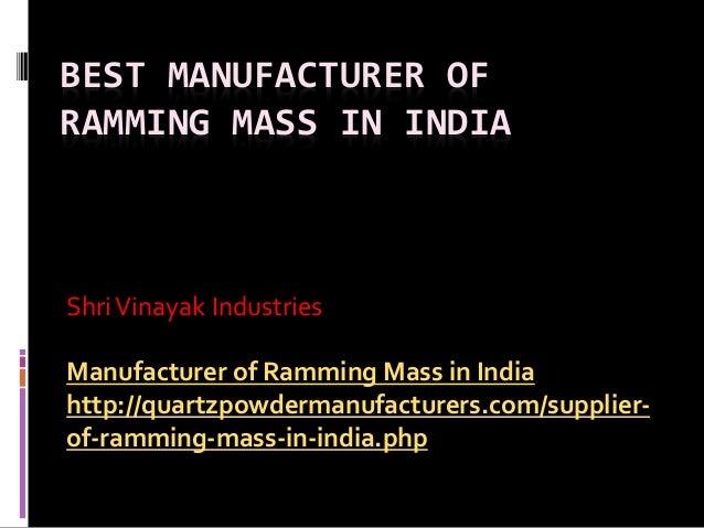 BEST MANUFACTURER OF RAMMING MASS IN INDIA ShriVinayak Industries Manufacturer of Ramming Mass in India http://quartzpowde...