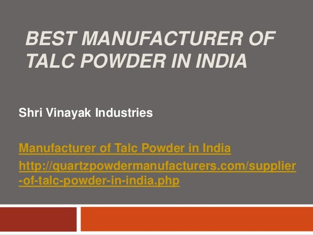BEST MANUFACTURER OF TALC POWDER IN INDIA Shri Vinayak Industries Manufacturer of Talc Powder in India http://quartzpowder...