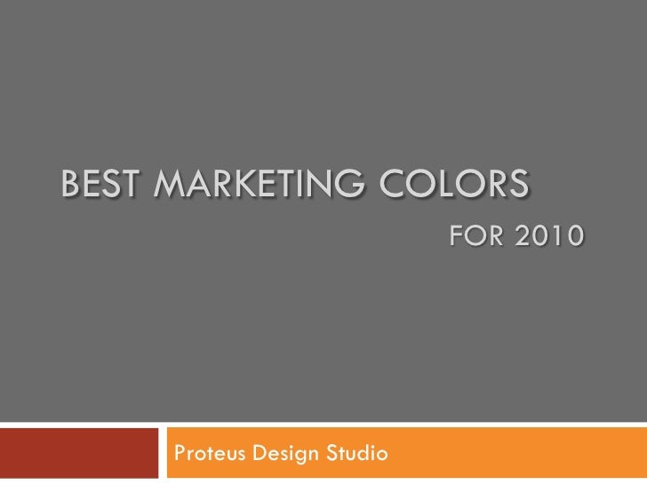 BEST MARKETING COLORS                              FOR 2010          Proteus Design Studio