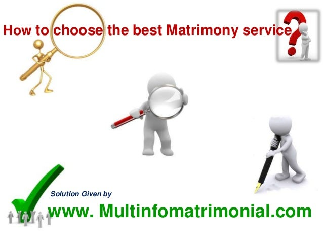 How to choose the best Matrimony serviceSolution Given bywww. Multinfomatrimonial.com