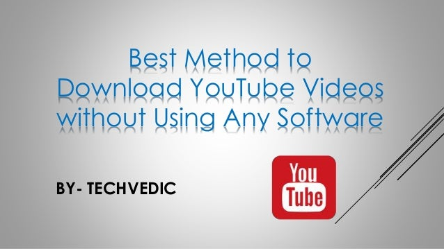 Best Method to Download YouTube Videos without Using Any Software BY- TECHVEDIC