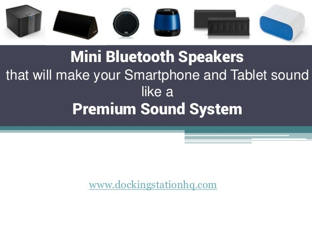 Mini Bluetooth Speakers that will make your Smartphone and Tablet sound like a  Premium Sound System  www.dockingstationhq...