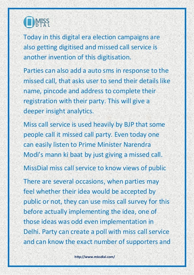 http://www.missdial.com/ Today in this digital era election campaigns are also getting digitised and missed call service i...