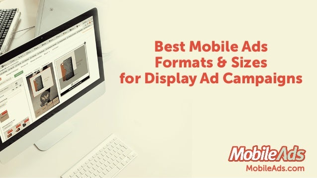 Best Mobile Ads Formats & Sizes for Display Ad Campaigns MobileAds.com