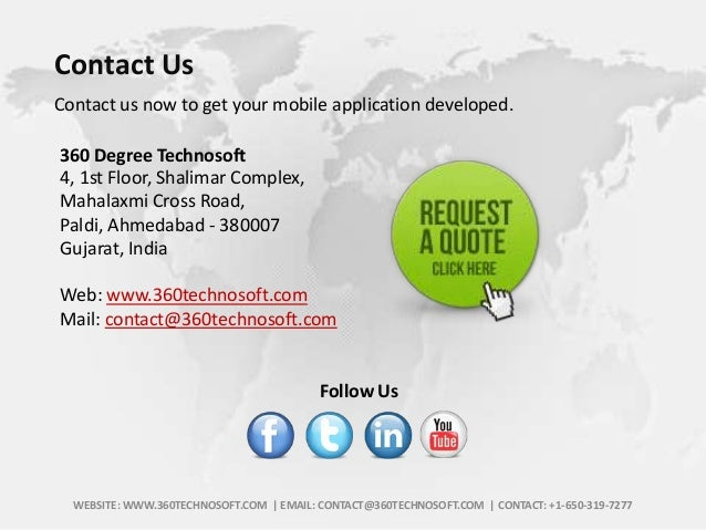 Contact Us Contact us now to get your mobile application developed. 360 Degree Technosoft 4, 1st Floor, Shalimar Complex, ...