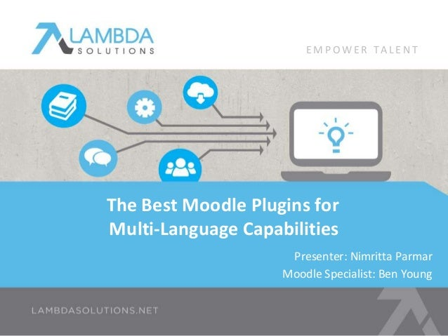 The Best Moodle Plugins for Multi-Language Capabilities Presenter: Nimritta Parmar Moodle Specialist: Ben Young E M P O W ...
