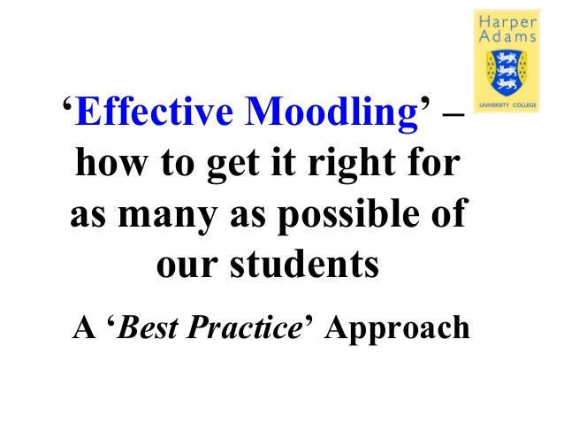 'Effective Moodling' – how to get it right for as many as possible of our students A 'Best Practice' Approach