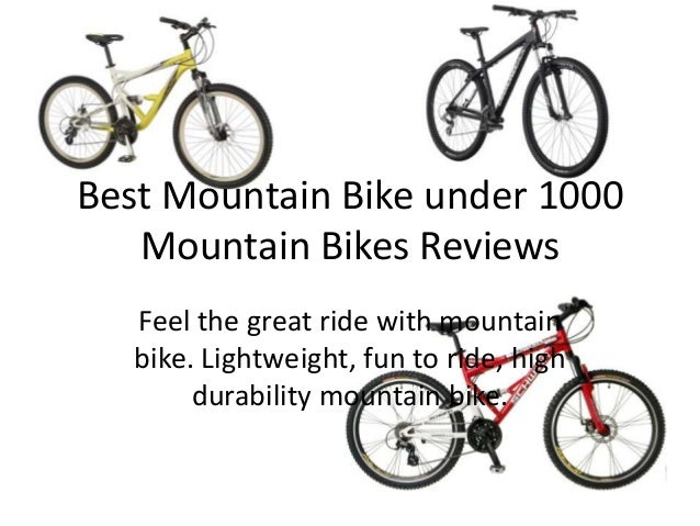 Best Mountain Bike under 1000 Mountain Bikes Reviews Feel the great ride with mountain bike. Lightweight, fun to ride, hig...