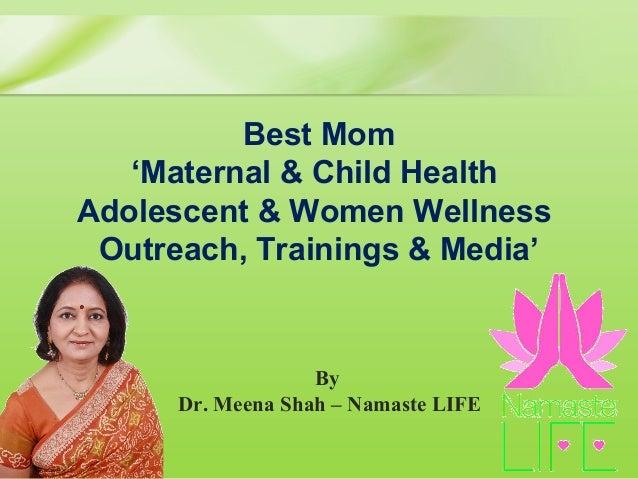 By Dr. Meena Shah – Namaste LIFE  BestMom 'Maternal&ChildHealth Adolescent&WomenWellness Outreach,Trainings&M...
