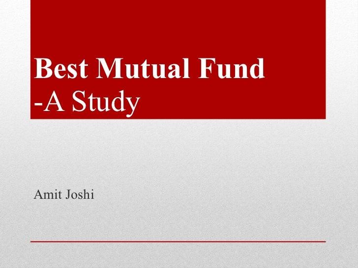 Best Mutual Fund -A Study Amit Joshi