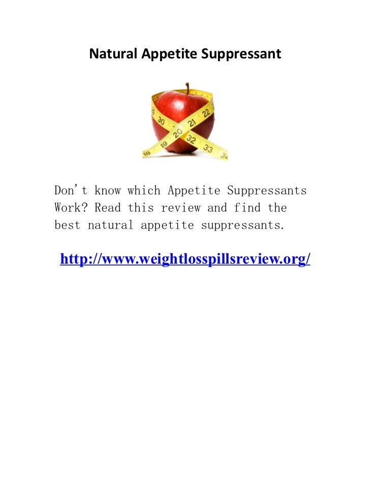 Natural Appetite SuppressantDont know which Appetite SuppressantsWork? Read this review and find thebest natural appetite ...