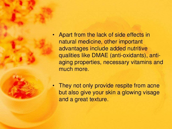 • Apart from the lack of side effects in  natural medicine, other important  advantages include added nutritive  qualities...