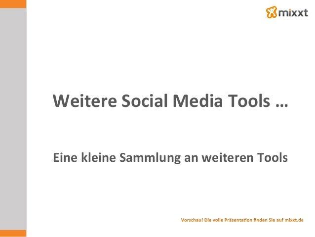 Weitere  Social  Media  Tools  …   Eine  kleine  Sammlung  an  weiteren  Tools