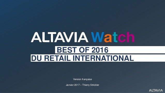 BEST OF 2016 DU RETAIL INTERNATIONAL Version française Janvier 2017 – Thierry Strickler