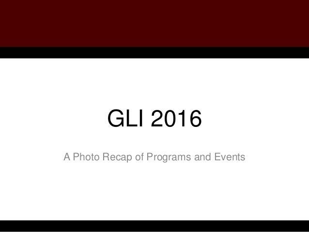 GLI 2016 A Photo Recap of Programs and Events