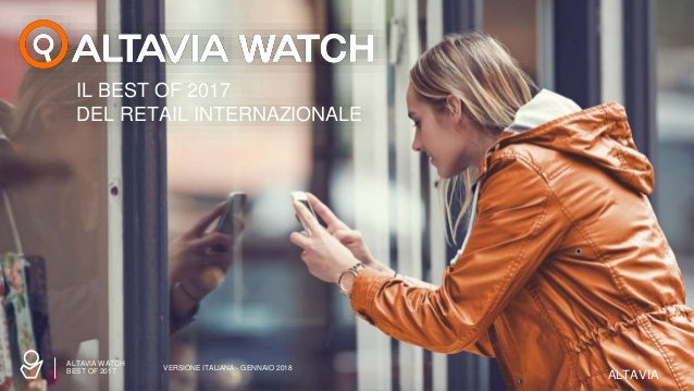 ALTAVIAALTAVIA IL BEST OF 2017 DEL RETAIL INTERNAZIONALE VERSIONE ITALIANA - GENNAIO 2018 ALTAVIA WATCH BEST OF 2017 ALTAV...