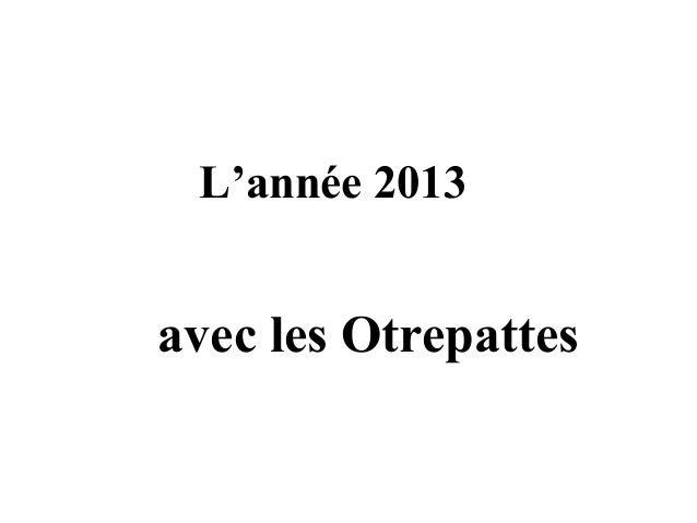 L'année 2013  avec les Otrepattes